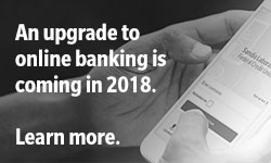 An upgrade to online banking is coming in 2018. Learn more.